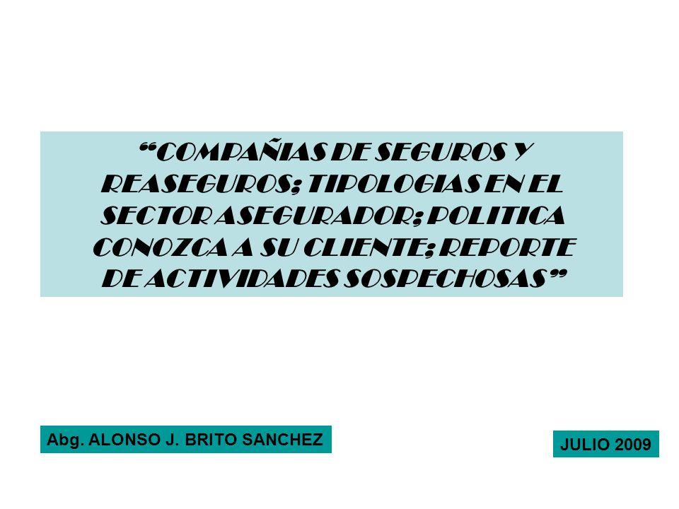 COMPAÑIAS DE SEGUROS Y REASEGUROS; TIPOLOGIAS EN EL SECTOR ASEGURADOR; POLITICA CONOZCA A SU CLIENTE; REPORTE DE ACTIVIDADES SOSPECHOSAS Abg. ALONSO J