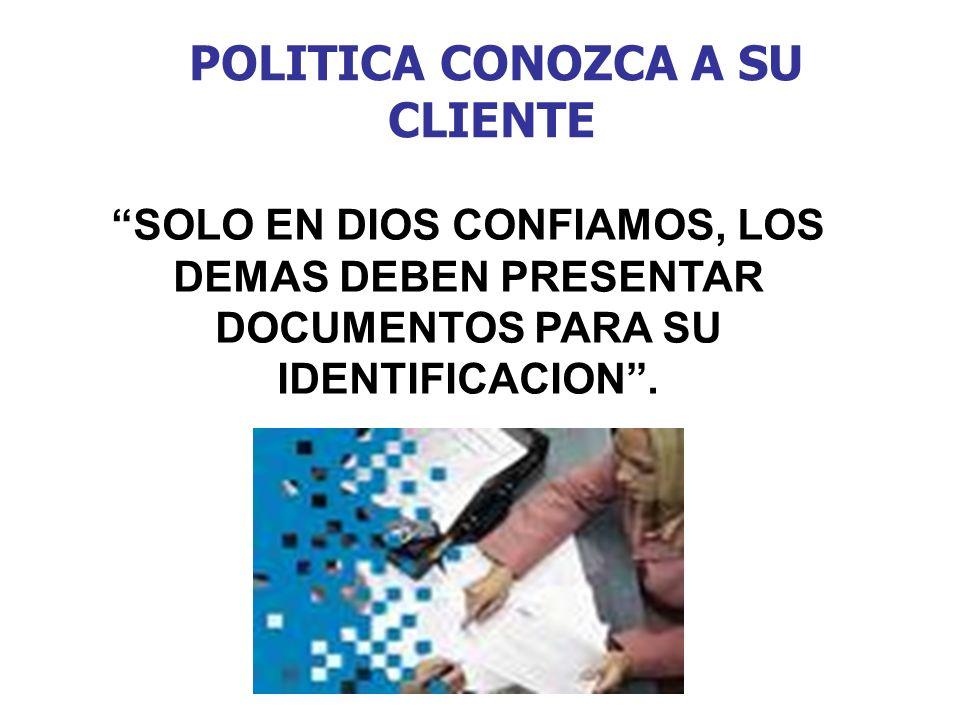 POLITICA CONOZCA A SU CLIENTE SOLO EN DIOS CONFIAMOS, LOS DEMAS DEBEN PRESENTAR DOCUMENTOS PARA SU IDENTIFICACION.
