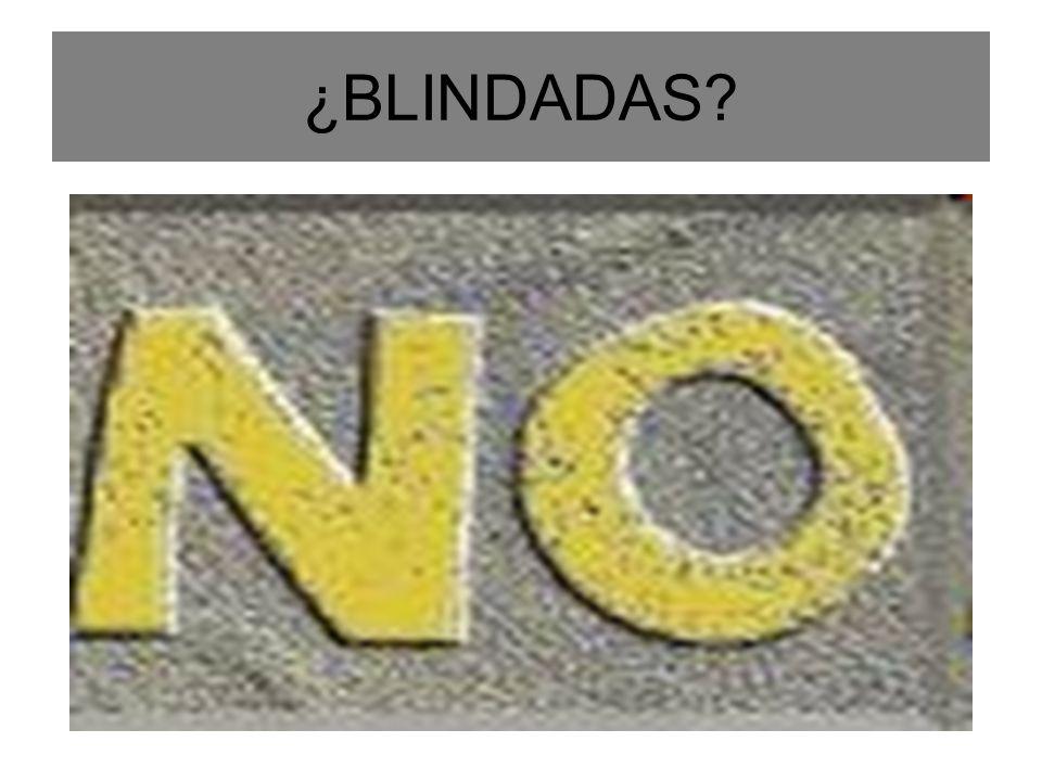 ¿BLINDADAS?