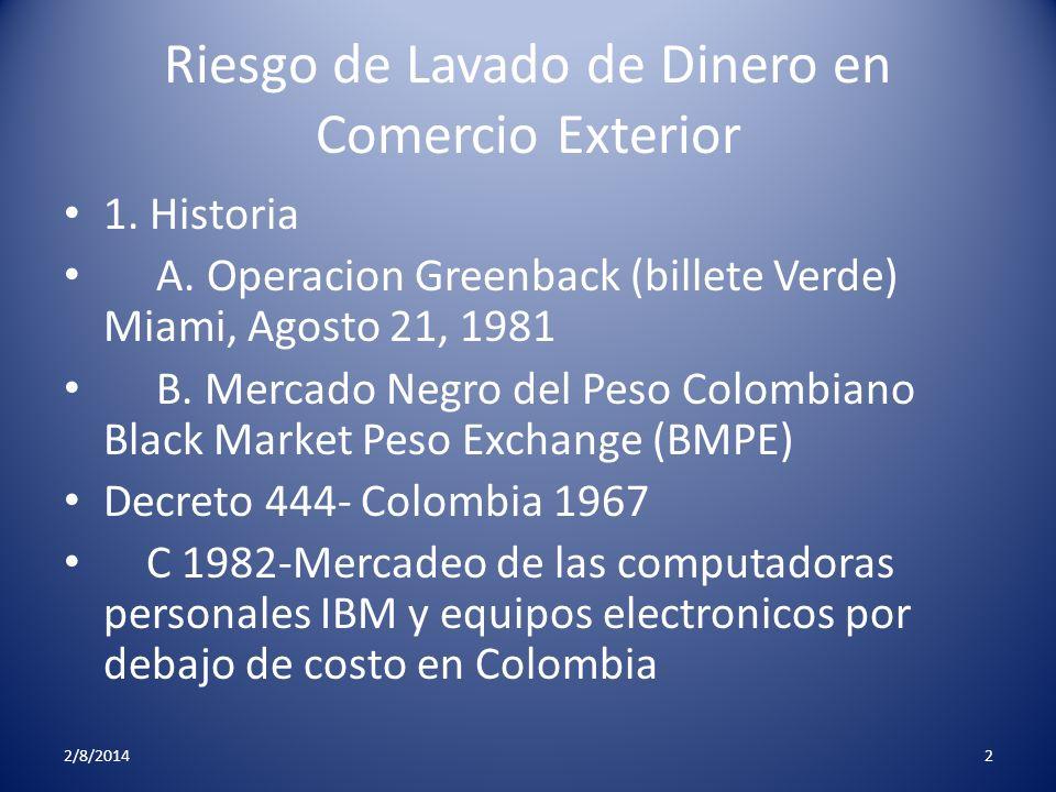 Riesgo de Lavado de Dinero en Comercio Exterior 1. Historia A. Operacion Greenback (billete Verde) Miami, Agosto 21, 1981 B. Mercado Negro del Peso Co