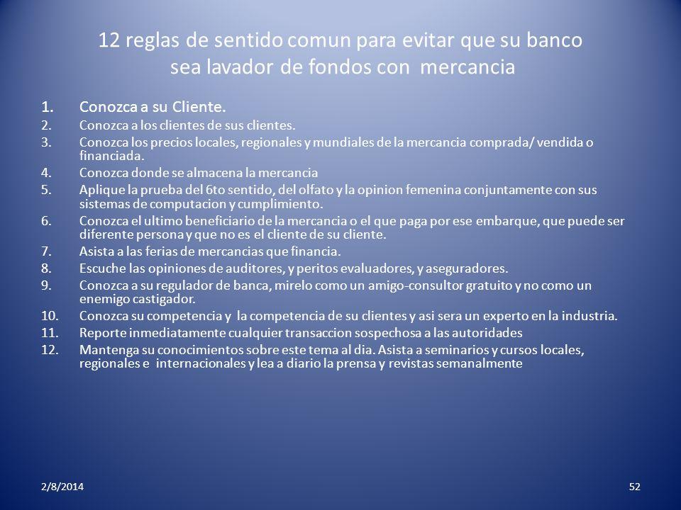 12 reglas de sentido comun para evitar que su banco sea lavador de fondos con mercancia 1.Conozca a su Cliente. 2.Conozca a los clientes de sus client