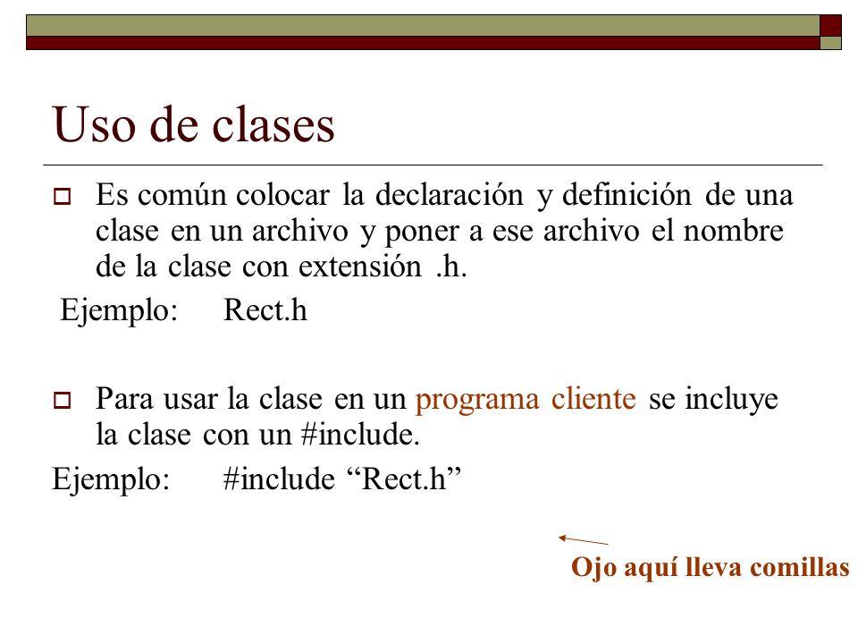 Uso de clases Es común colocar la declaración y definición de una clase en un archivo y poner a ese archivo el nombre de la clase con extensión.h. Eje