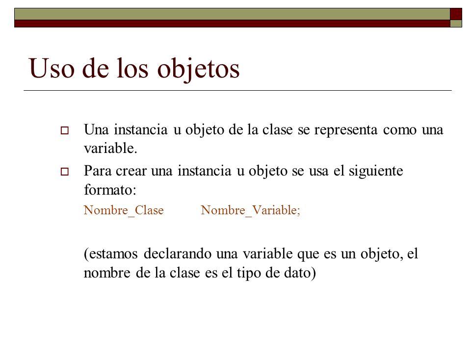 Uso de los objetos Una instancia u objeto de la clase se representa como una variable. Para crear una instancia u objeto se usa el siguiente formato: