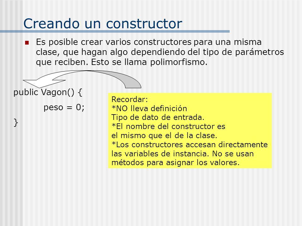 Creando un constructor Es posible crear varios constructores para una misma clase, que hagan algo dependiendo del tipo de parámetros que reciben. Esto