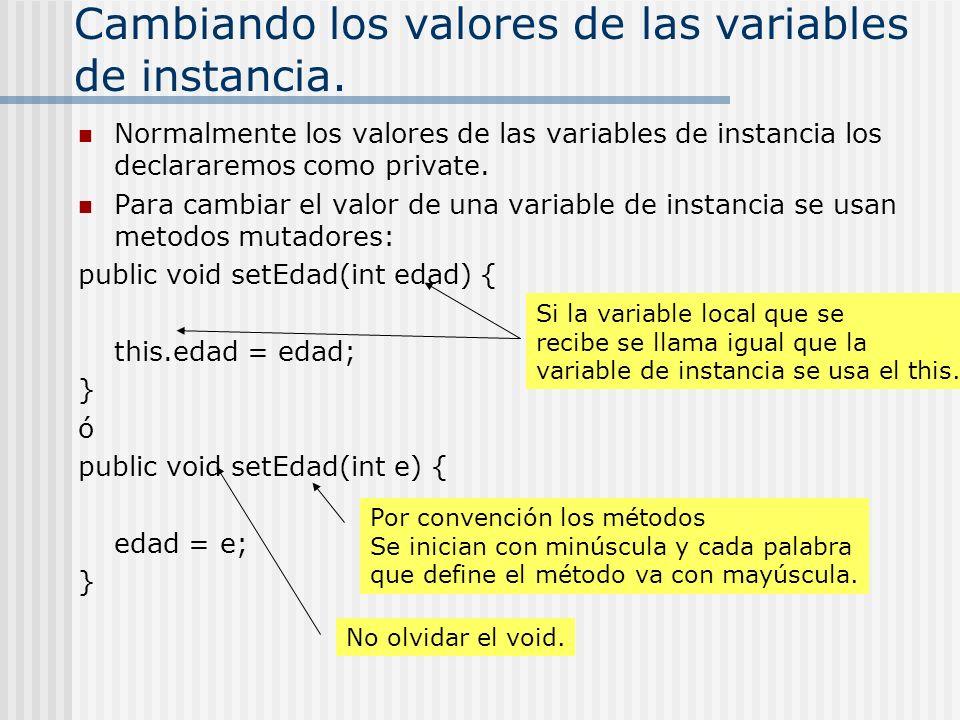 Cambiando los valores de las variables de instancia. Normalmente los valores de las variables de instancia los declararemos como private. Para cambiar