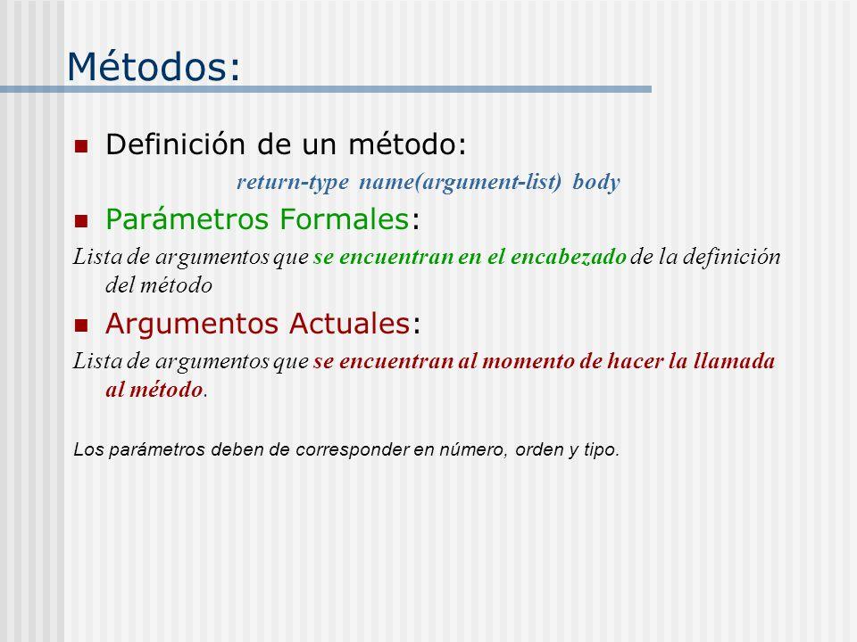 Métodos: Definición de un método: return-type name(argument-list) body Parámetros Formales: Lista de argumentos que se encuentran en el encabezado de
