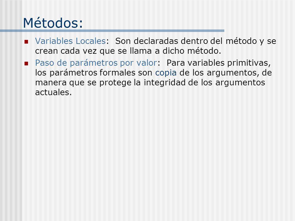 Métodos: Variables Locales: Son declaradas dentro del método y se crean cada vez que se llama a dicho método. Paso de parámetros por valor: Para varia