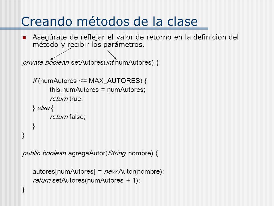 Creando métodos de la clase Asegúrate de reflejar el valor de retorno en la definición del método y recibir los parámetros. private boolean setAutores