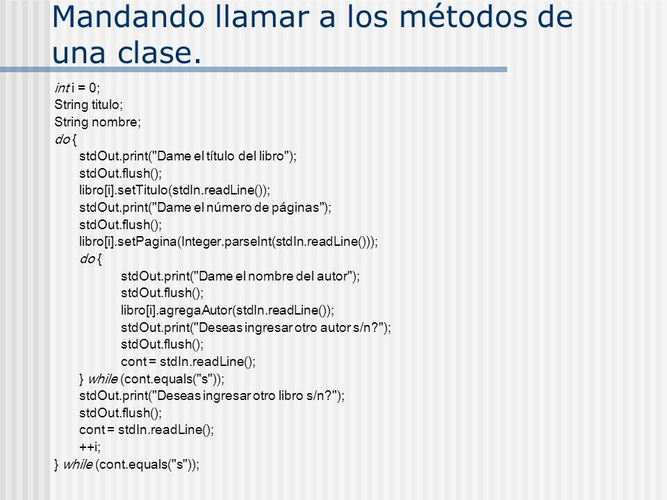 Mandando llamar a los métodos de una clase. int i = 0; String titulo; String nombre; do { stdOut.print(
