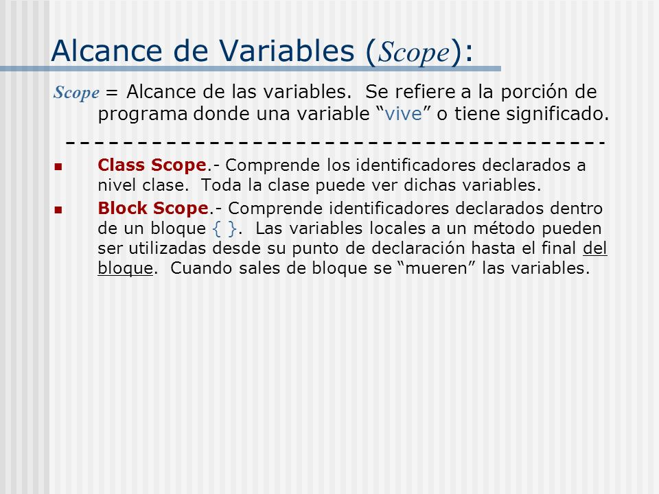Alcance de Variables ( Scope ): Scope = Alcance de las variables.