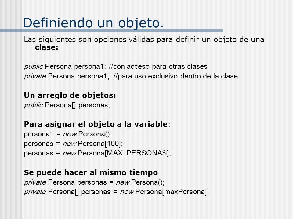 Definiendo un objeto. Las siguientes son opciones válidas para definir un objeto de una clase: public Persona persona1; //con acceso para otras clases