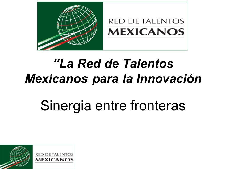 La Red de Talentos Mexicanos para la Innovación Sinergia entre fronteras