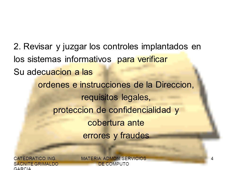 CATEDRATICO: ING. SACNITE GRIMALDO GARCIA MATERIA: ADMON. SERVICIOS DE COMPUTO 4 2. Revisar y juzgar los controles implantados en los sistemas informa