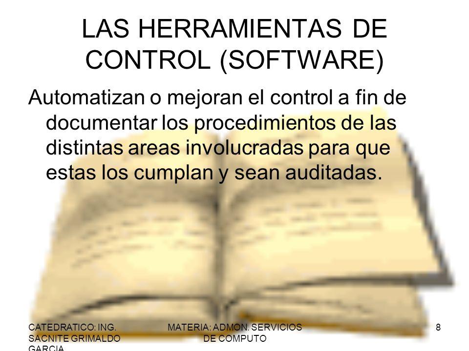 CATEDRATICO: ING. SACNITE GRIMALDO GARCIA MATERIA: ADMON. SERVICIOS DE COMPUTO 8 LAS HERRAMIENTAS DE CONTROL (SOFTWARE) Automatizan o mejoran el contr