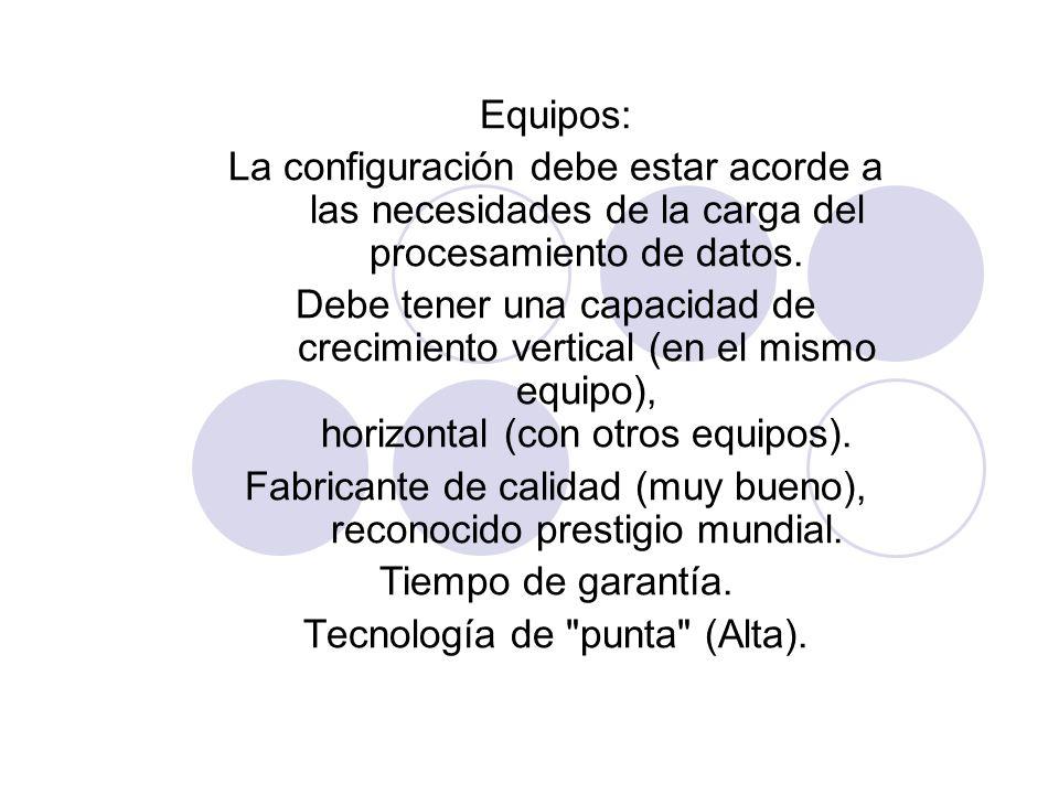 Equipos: La configuración debe estar acorde a las necesidades de la carga del procesamiento de datos. Debe tener una capacidad de crecimiento vertical