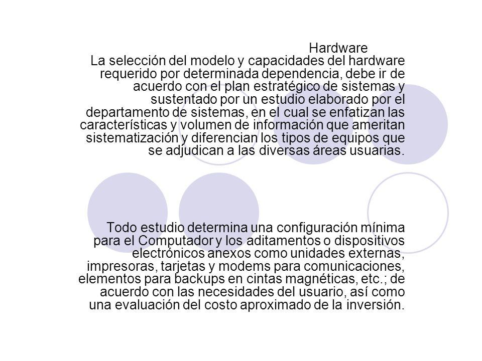 Hardware La selección del modelo y capacidades del hardware requerido por determinada dependencia, debe ir de acuerdo con el plan estratégico de siste
