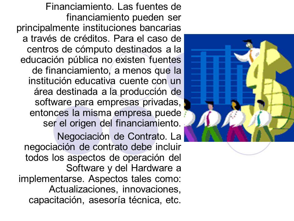 Financiamiento. Las fuentes de financiamiento pueden ser principalmente instituciones bancarias a través de créditos. Para el caso de centros de cómpu