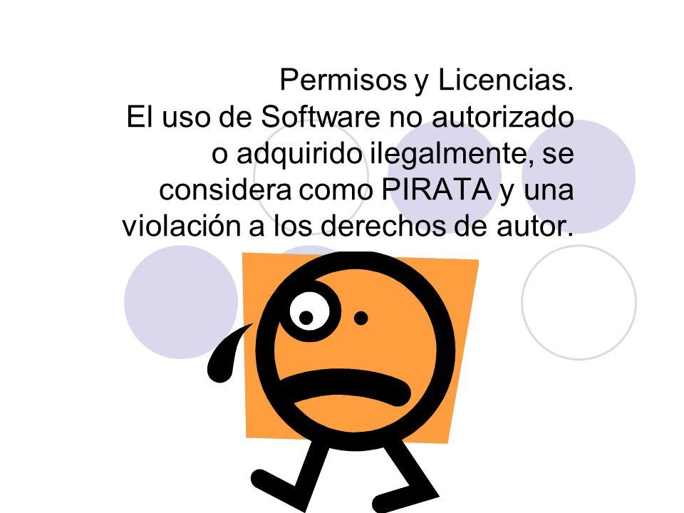Permisos y Licencias. El uso de Software no autorizado o adquirido ilegalmente, se considera como PIRATA y una violación a los derechos de autor.