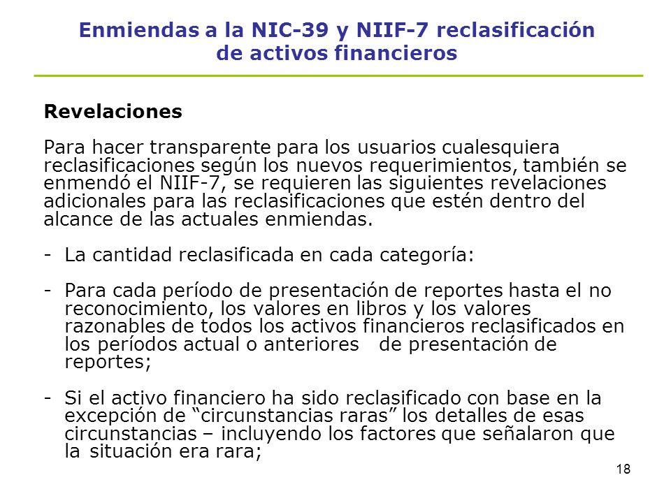 17 Enmiendas a la NIC-39 y NIIF-7 reclasificación de activos financieros El 13 de octubre de 2008 la International Accounting Standards Board (IASB),