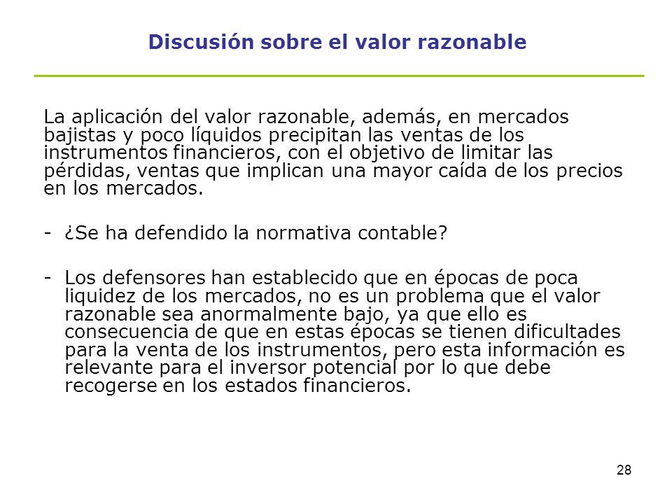 27 Discusión sobre el valor razonable -Se ha argumentado que el valor razonable, en estos momentos, obliga a contabilizar pérdidas importantes como co