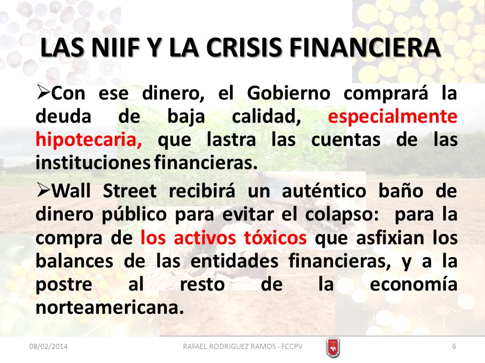 LAS NIIF Y LA CRISIS FINANCIERA Con ese dinero, el Gobierno comprará la deuda de baja calidad, especialmente hipotecaria, que lastra las cuentas de la