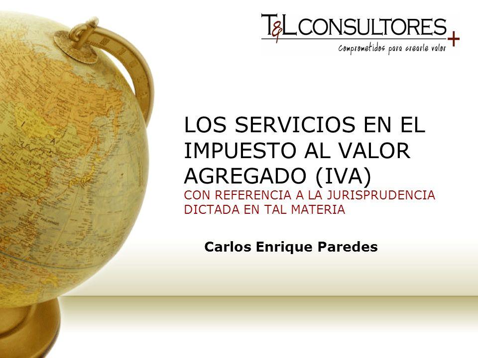 LOS SERVICIOS EN EL IMPUESTO AL VALOR AGREGADO (IVA) CON REFERENCIA A LA JURISPRUDENCIA DICTADA EN TAL MATERIA Carlos Enrique Paredes