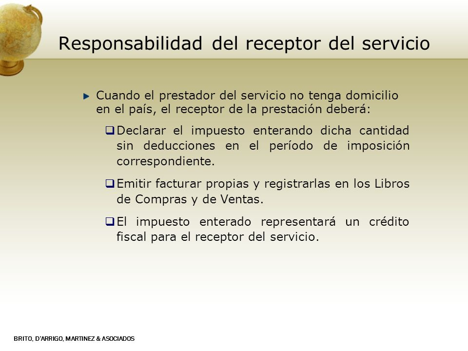 BRITO, DARRIGO, MARTINEZ & ASOCIADOS Responsabilidad del receptor del servicio Cuando el prestador del servicio no tenga domicilio en el país, el rece