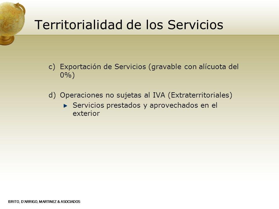 BRITO, DARRIGO, MARTINEZ & ASOCIADOS Territorialidad de los Servicios c) Exportación de Servicios (gravable con alícuota del 0%) d) Operaciones no suj