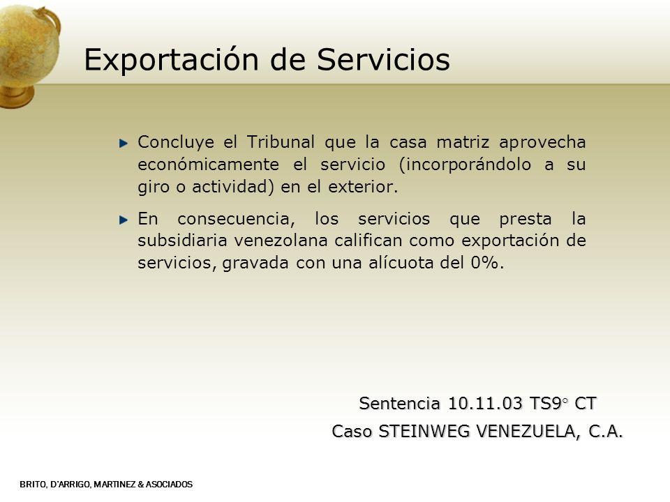 BRITO, DARRIGO, MARTINEZ & ASOCIADOS Exportación de Servicios Concluye el Tribunal que la casa matriz aprovecha económicamente el servicio (incorporán
