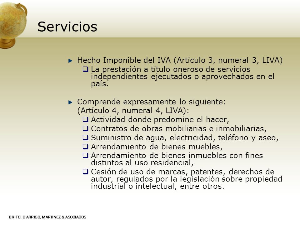 BRITO, DARRIGO, MARTINEZ & ASOCIADOS Territorialidad de los Servicios c) Exportación de Servicios (gravable con alícuota del 0%) d) Operaciones no sujetas al IVA (Extraterritoriales) Servicios prestados y aprovechados en el exterior