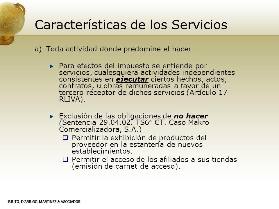 BRITO, DARRIGO, MARTINEZ & ASOCIADOS Características de los Servicios a)Toda actividad donde predomine el hacer Para efectos del impuesto se entiende