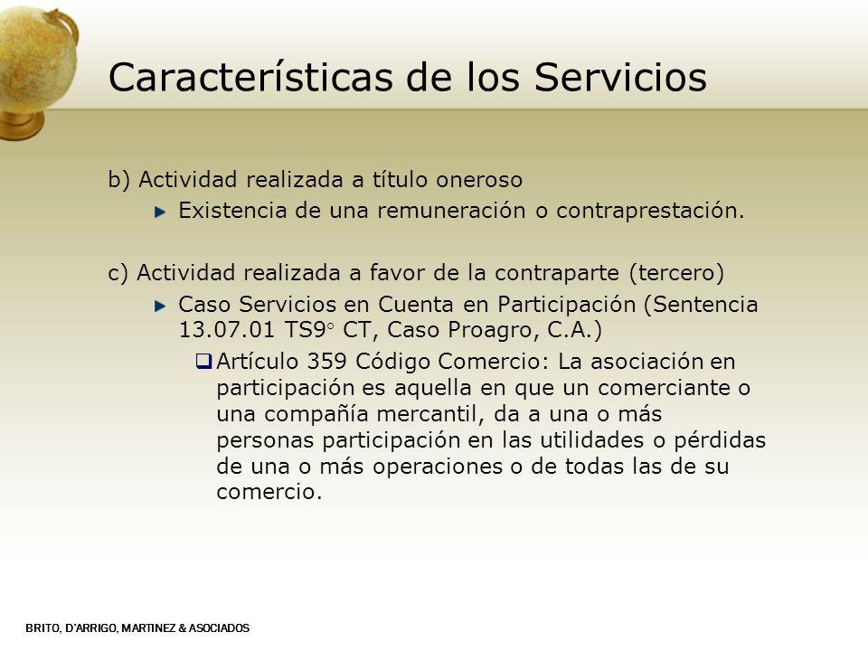 BRITO, DARRIGO, MARTINEZ & ASOCIADOS Características de los Servicios b) Actividad realizada a título oneroso Existencia de una remuneración o contrap