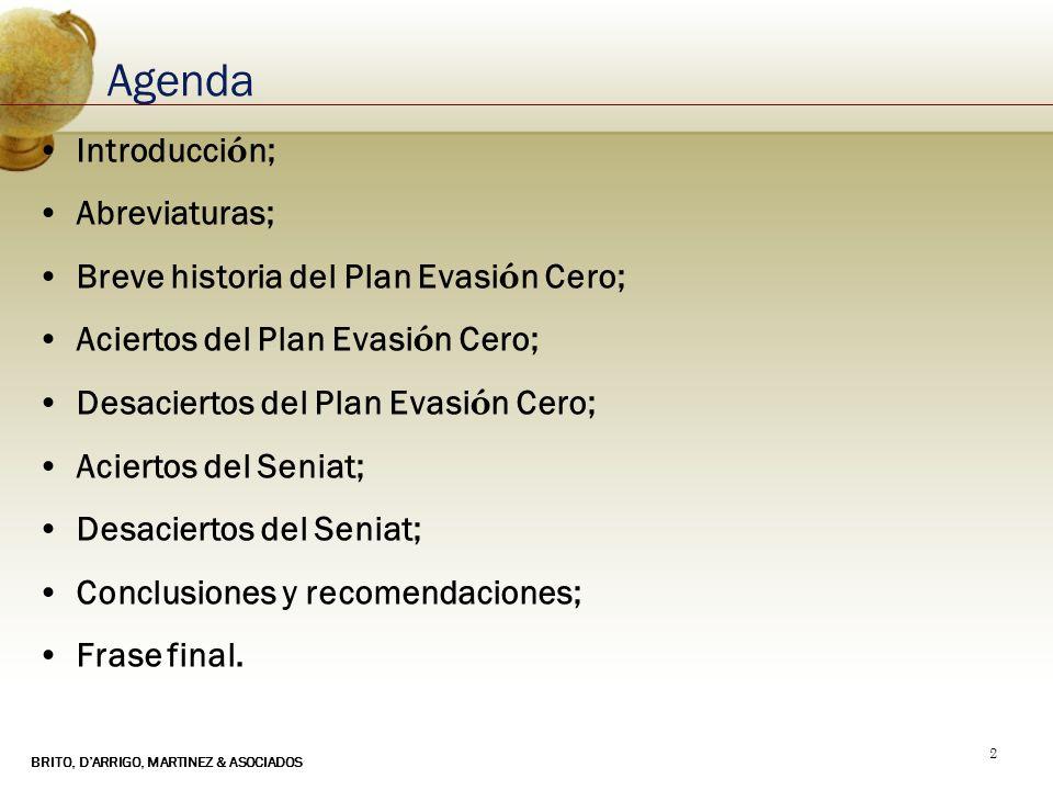 BRITO, DARRIGO, MARTINEZ & ASOCIADOS 2 Agenda Introducci ó n; Abreviaturas; Breve historia del Plan Evasi ó n Cero; Aciertos del Plan Evasi ó n Cero;