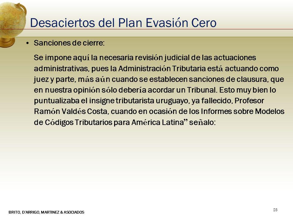 BRITO, DARRIGO, MARTINEZ & ASOCIADOS 25 Desaciertos del Plan Evasi ó n Cero Sanciones de cierre: Se impone aqu í la necesaria revisi ó n judicial de l