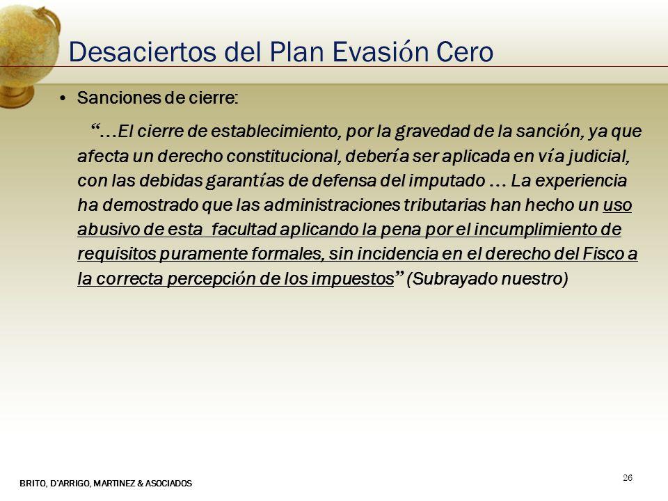 BRITO, DARRIGO, MARTINEZ & ASOCIADOS 26 Desaciertos del Plan Evasi ó n Cero Sanciones de cierre: … El cierre de establecimiento, por la gravedad de la