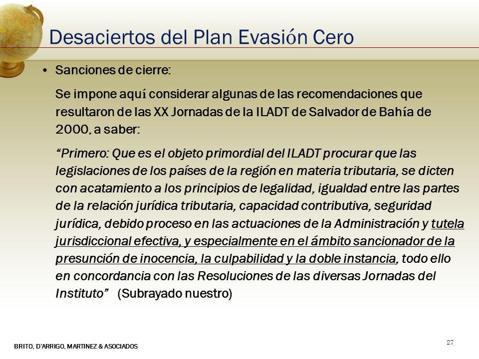 BRITO, DARRIGO, MARTINEZ & ASOCIADOS 27 Desaciertos del Plan Evasi ó n Cero Sanciones de cierre: Se impone aqu í considerar algunas de las recomendaci