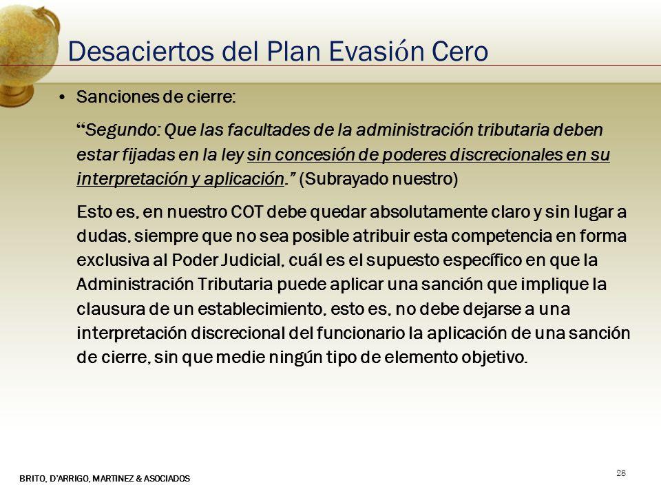 BRITO, DARRIGO, MARTINEZ & ASOCIADOS 28 Desaciertos del Plan Evasi ó n Cero Sanciones de cierre: Segundo: Que las facultades de la administración trib