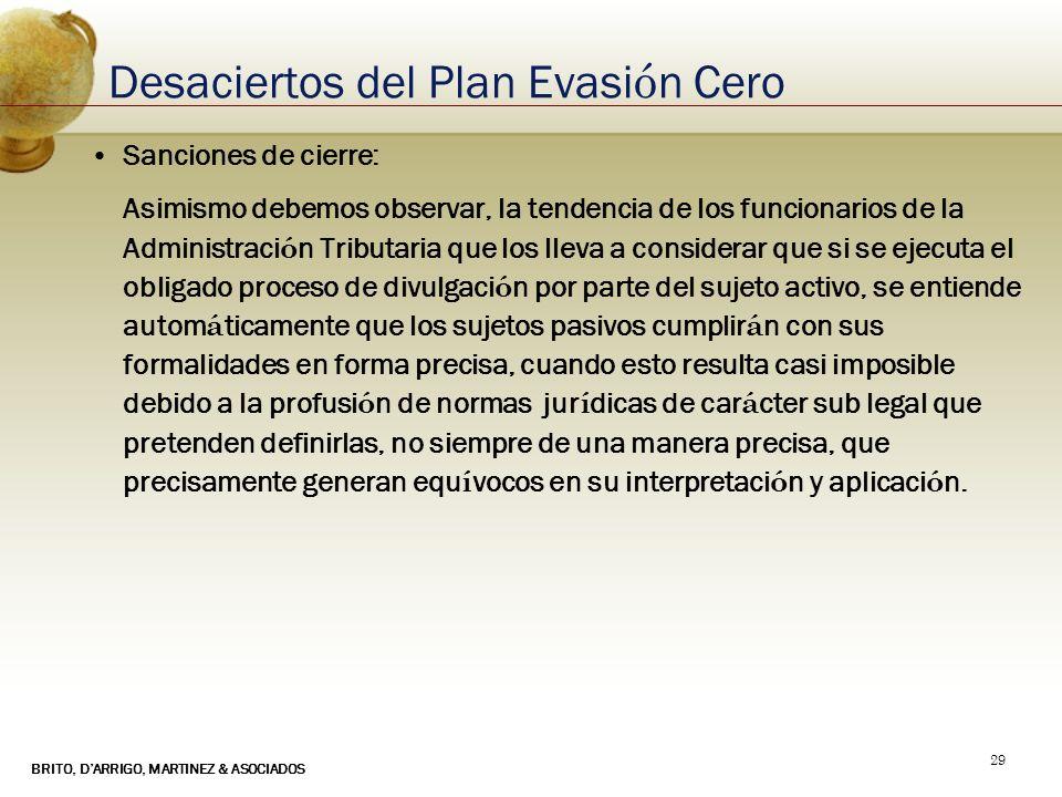 BRITO, DARRIGO, MARTINEZ & ASOCIADOS 29 Desaciertos del Plan Evasi ó n Cero Sanciones de cierre: Asimismo debemos observar, la tendencia de los funcio