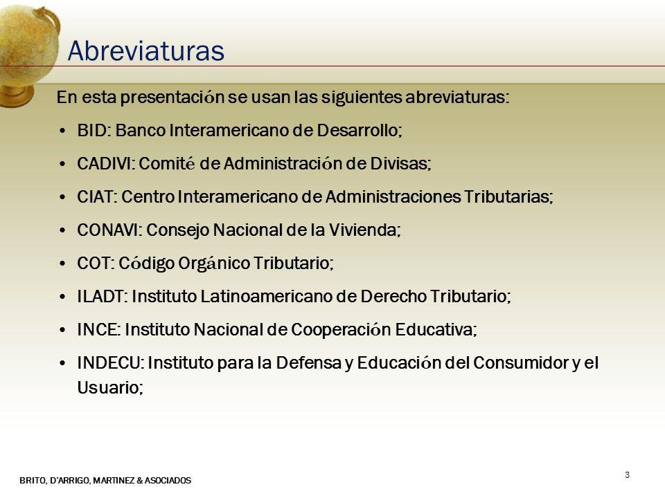 BRITO, DARRIGO, MARTINEZ & ASOCIADOS 4 Abreviaturas En esta presentaci ó n se usan las siguientes abreviaturas: ISLR: Impuesto Sobre la Renta; IVA: Impuesto al Valor Agregado; IVSS: Instituto Venezolano de los Seguros Sociales; OCDE: Organizaci ó n para la Cooperaci ó n y Desarrollo Econ ó mico; RIF: Registro de Informaci ó n Fiscal; Seniat: Servicio Nacional de Administraci ó n Aduanera y Tributaria.