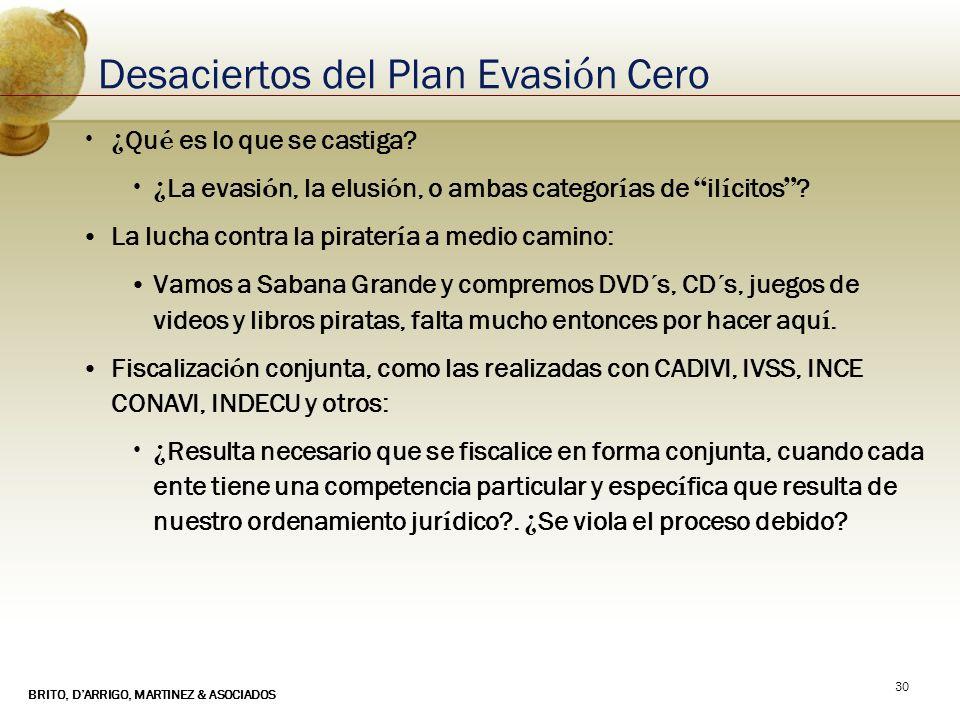 BRITO, DARRIGO, MARTINEZ & ASOCIADOS 30 Desaciertos del Plan Evasi ó n Cero ¿ Qu é es lo que se castiga? ¿ La evasi ó n, la elusi ó n, o ambas categor