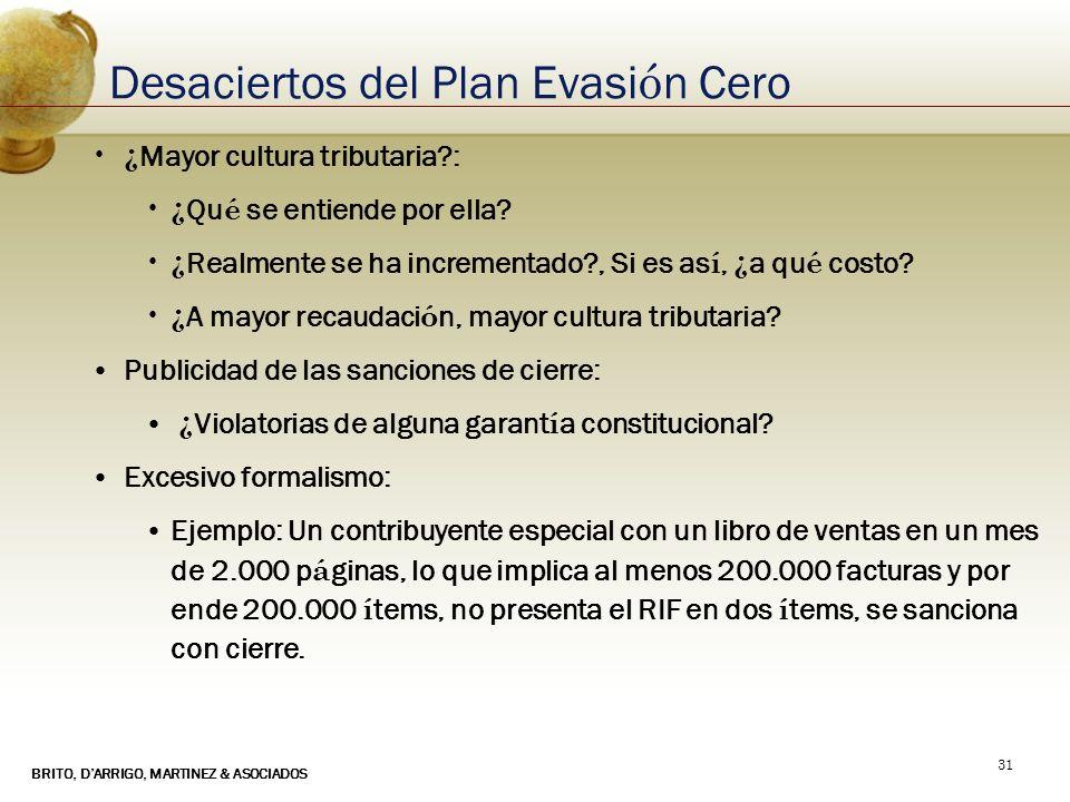 BRITO, DARRIGO, MARTINEZ & ASOCIADOS 31 Desaciertos del Plan Evasi ó n Cero ¿ Mayor cultura tributaria?: ¿ Qu é se entiende por ella? ¿ Realmente se h