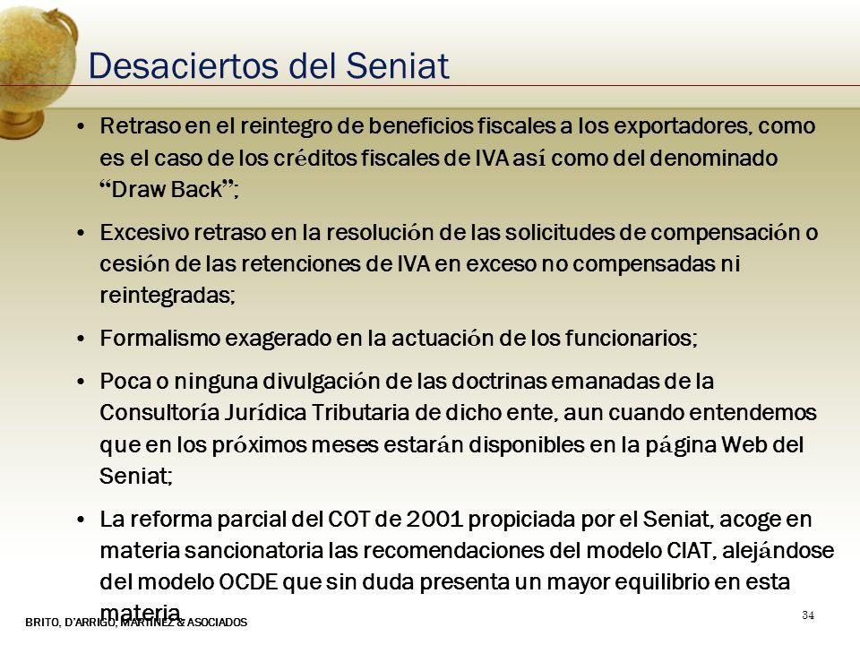 BRITO, DARRIGO, MARTINEZ & ASOCIADOS 34 Desaciertos del Seniat Retraso en el reintegro de beneficios fiscales a los exportadores, como es el caso de l
