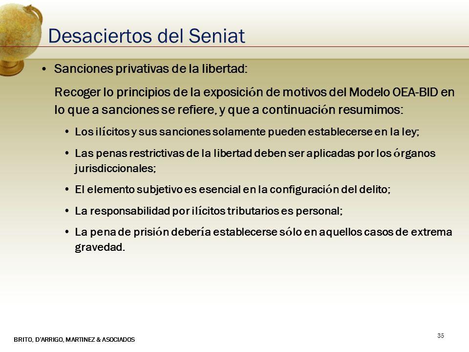 BRITO, DARRIGO, MARTINEZ & ASOCIADOS 35 Desaciertos del Seniat Sanciones privativas de la libertad: Recoger lo principios de la exposici ó n de motivo