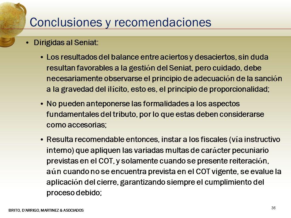 BRITO, DARRIGO, MARTINEZ & ASOCIADOS 36 Conclusiones y recomendaciones Dirigidas al Seniat: Los resultados del balance entre aciertos y desaciertos, s