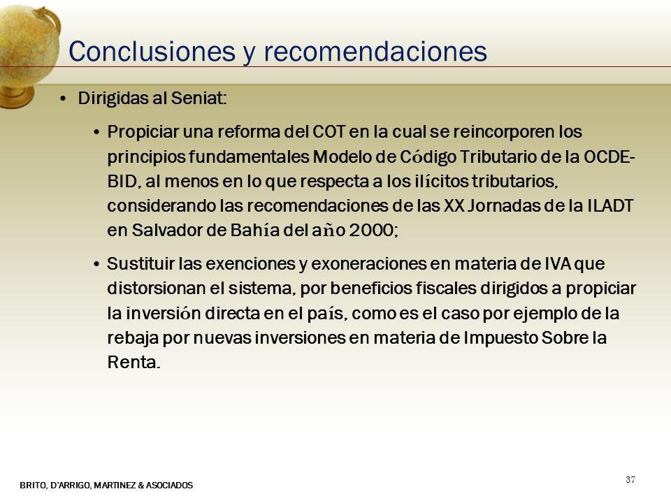 BRITO, DARRIGO, MARTINEZ & ASOCIADOS 37 Conclusiones y recomendaciones Dirigidas al Seniat: Propiciar una reforma del COT en la cual se reincorporen l