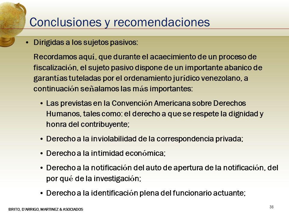BRITO, DARRIGO, MARTINEZ & ASOCIADOS 38 Conclusiones y recomendaciones Dirigidas a los sujetos pasivos: Recordamos aqu í, que durante el acaecimiento