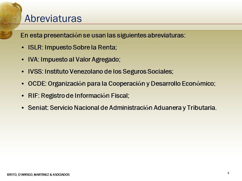BRITO, DARRIGO, MARTINEZ & ASOCIADOS 4 Abreviaturas En esta presentaci ó n se usan las siguientes abreviaturas: ISLR: Impuesto Sobre la Renta; IVA: Im