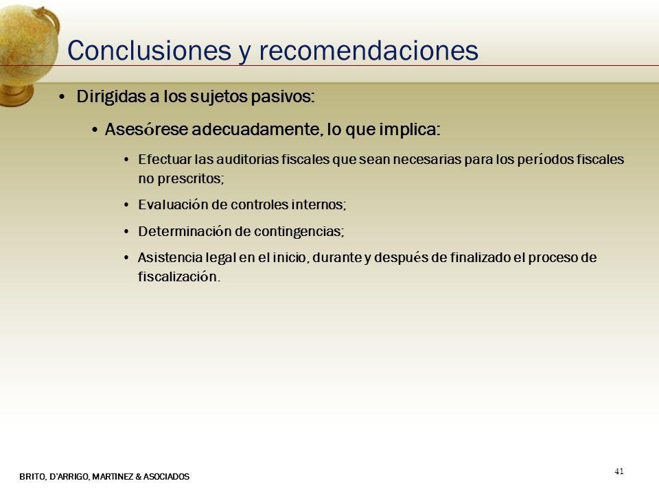 BRITO, DARRIGO, MARTINEZ & ASOCIADOS 41 Conclusiones y recomendaciones Dirigidas a los sujetos pasivos: Ases ó rese adecuadamente, lo que implica: Efe
