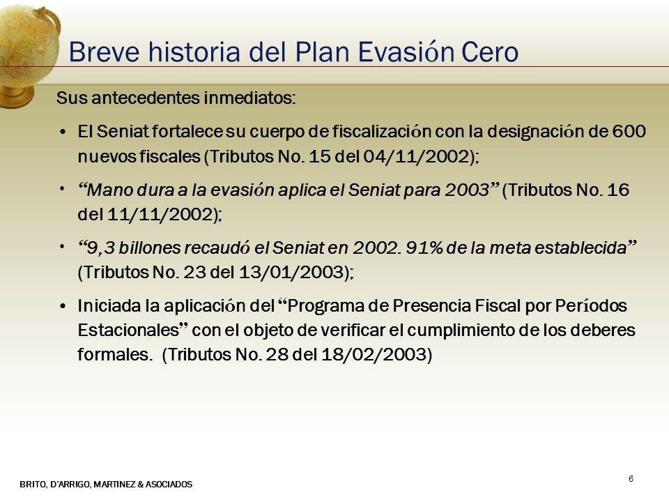 BRITO, DARRIGO, MARTINEZ & ASOCIADOS 17 Breve historia del Plan Evasi ó n Cero Algunos datos de inter é s: Desde su inicio a la fecha.