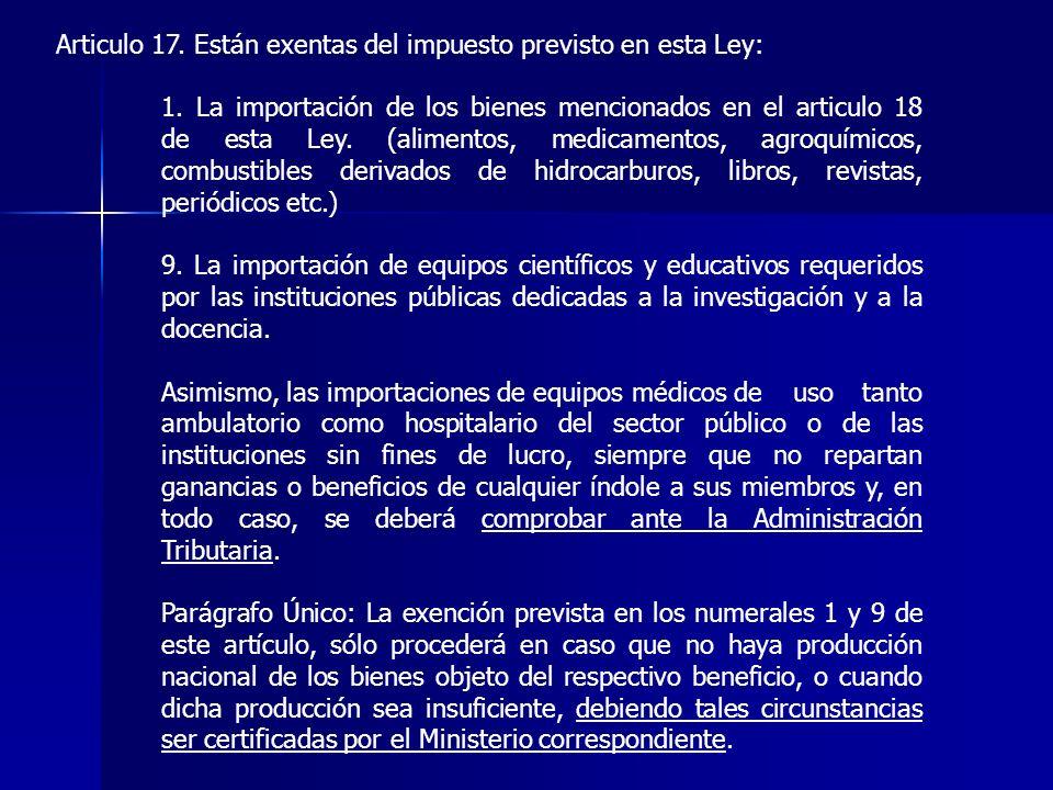 Articulo 17. Están exentas del impuesto previsto en esta Ley: 1. La importación de los bienes mencionados en el articulo 18 de esta Ley. (alimentos, m